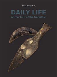 Daily Life at the Turn of the Neolithic