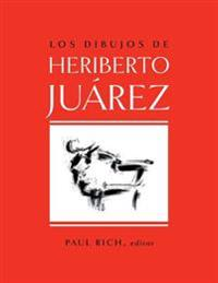 Los Dibujos de Heriberto Juarez / The Drawings of Heriberto Juarez
