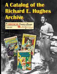 A Catalog of the Richard E. Hughes Archive