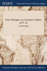 Ernest Beranger: Ou, Constance Et Maria: Par F. J.J; Tome Premier