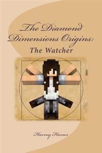 The Diamond Dimensions Origins: The Watcher: A Minecraft Based Novel