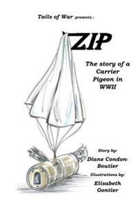 Zip: The Story of a Carrier Pigeon in WWII