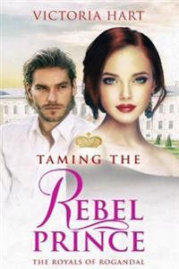 Taming the Rebel Prince: The Royals of Rogandal