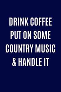 Drink Coffee Put on Some Country Music & Handle It: Music Lover Blank Book, Journal, Diary, Notebook for Men & Women