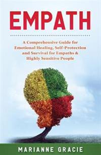 Empath: 2 in 1 a Comprehensive Guide for Emotional Healing, Self-Protection and Survival for Empaths & Highly Sensitive People