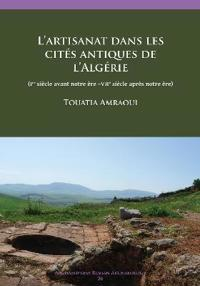 L'Artisanat Dans Les Cites Antiques de L'Algerie: (Ier Siecle Avant Notre Ere -Viie Siecle Apres Notre Ere)