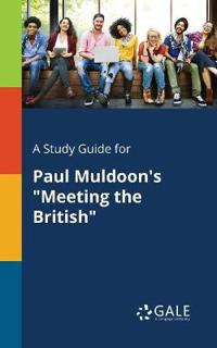 """A Study Guide for Paul Muldoon's """"meeting the British"""""""