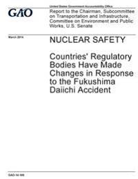 Nuclear Safety, Countries' Regulatory Bodies Have Made Changes in Response to the Fukushima Daiichi Accident: Report to the Chairman, Subcommittee on