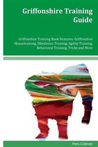 Griffonshire Training Guide Griffonshire Training Book Features: Griffonshire Housetraining, Obedience Training, Agility Training, Behavioral Training