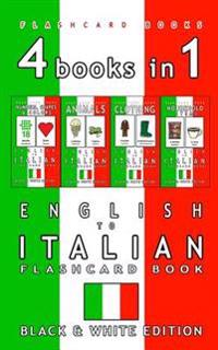 4 Books in 1 - English to Italian Kids Flash Card Book: Black and White Edition: Learn Italian Vocabulary for Children