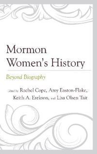 Mormon Women's History: Beyond Biography
