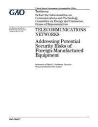 Telecommunications Networks: Addressing Potential Security Risks of Foreign-Manufactured Equipment: Testimony Before the Subcommittee on Communicat