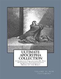 Ultimate Apocrypha Collection [volume II: New Testament]: A Complete Collection of the Apocrypha, Pseudepigrapha & Deuterocanonical Books of the Bible