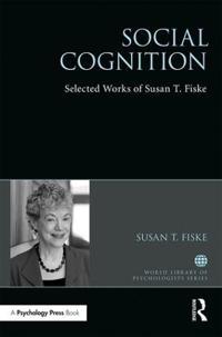 Social Cognition: Selected Works of Susan Fiske