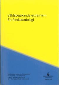 Våldsbejakande extremism. SOU 2017:67 En forskarantologi : Forskarantologi från utredningen En nationell samordnare för att värna demokratin mot våldsbejakande extremism