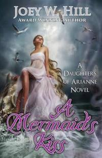 A Mermaid's Kiss: A Daughters of Arianne Series Novel