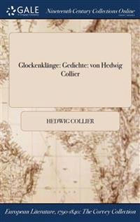 Glockenklange: Gedichte: Von Hedwig Collier
