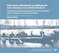 PÄRNUMAA RAHVALAULE JA PILLILUGUSID/TRADITIONAL S ONGS AND INSTRUMENTAL PIECES FROM PÄRNUMAA