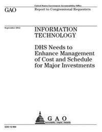 Information Technology: Dhs Needs to Enhance Management of Cost and Schedule for Major Investments: Report to Congressional Requesters.