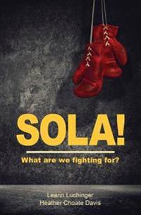 Sola!: What Are We Fighting For?