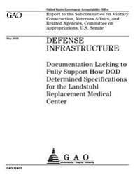 Defense Infrastructure: Documentation Lacking to Fully Support How Dod Determined Specifications for the Landstuhl Replacement Medical Center: