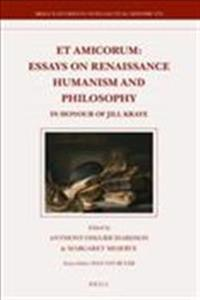 Et Amicorum: Essays on Renaissance Humanism and Philosophy: In Honour of Jill Kraye