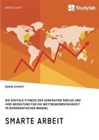 Smarte Arbeit. Die Digitale Fitness Der Generation 50plus Und Ihre Bedeutung Fur Die Wettbewerbsfahigkeit Im Demografischen Wandel