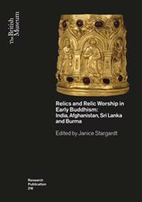 Relics and Relic Worship in the Early Buddhism: India, Afghanistan, Sri Lanka and Burma