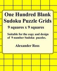 One Hundred Blank Sudoku Puzzle Grids: Suitable for the Copy and Design of 9 Number Suduko Puzzles