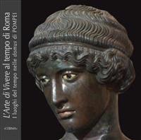 L'Arte Di Vivere Al Tempo Di Roma: I Luoghi del Tempo Nelle Domus Di Pompei