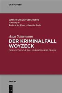 Der Kriminalfall Woyzeck: Der Historische Fall Und Buchners Drama