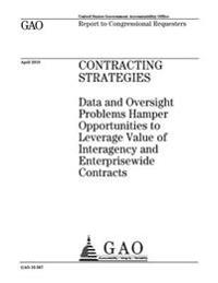 Contracting Strategies: Data and Oversight Problems Hamper Opportunities to Leverage Value of Interagency and Enterprisewide Contracts: Report