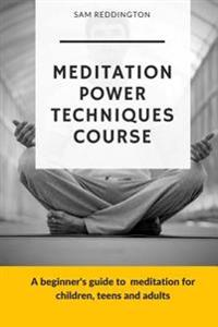 Meditation Power Techniques Course: A Beginner's Guide to Meditation for Children, Teens and Adults