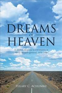 Dreams of Heaven: A Modern Response to Christianity in North-Western Igboland, 1970-1990