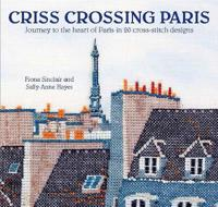 Criss-crossing paris - journey to the heart of paris in 20 cross-stitch des