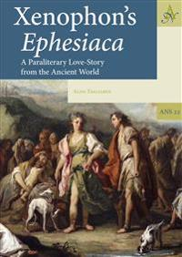 Xenophon's Ephesiaca: a Paraliterary Love-Story from the Ancient World