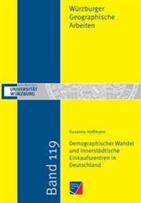 Demographischer Wandel Und Innerstadtische Einkaufszentren in Deutschland