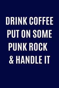 Drink Coffee Put on Some Punk Rock & Handle It: Music Lover Blank Book, Journal, Diary, Notebook for Men & Women