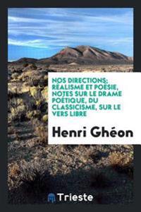 Nos Directions; R alisme Et Po sie, Notes Sur Le Drame Po tique, Du Classicisme, Sur Le Vers Libre