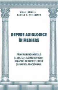 Repere Axiologice in Mediere: Principii Fundamentale Si Abilitati Ale Mediatorului in Raport Cu Cerintele Legii
