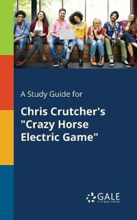 A Study Guide for Chris Crutcher's Crazy Horse Electric Game