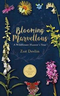 Blooming Marvellous: A Wildflower Hunter's Year
