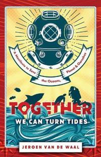 Together We Can Turn Tides: A Manifesto to Save the Oceans, Planet & Ourselves