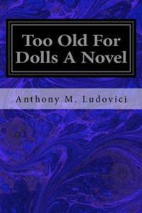 Too Old for Dolls a Novel