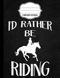 I'd Rather Be Riding - Composition Notebook - 4x4 Quad Rule: Composition Notebook, 4x4 Quad Rule Graph Paper for School / Work / Journaling
