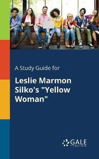 A Study Guide for Leslie Marmon Silko's Yellow Woman