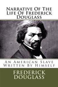 Narrative of the Life of Frederick Douglass: An American Slave Written by Himself