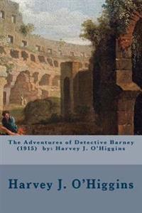 The Adventures of Detective Barney (1915) by: Harvey J. O'Higgins