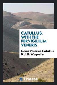 Catullus: With the Pervigilium Veneris