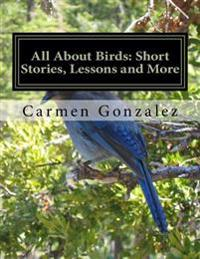 All about Birds: Short Stories, Lessons and More: Bilingual English and Spanish